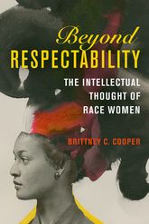Beyond RespectabilityThe Intellectual Thought of Race Women$