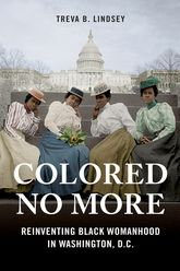 Colored No MoreReinventing Black Womanhood in Washington, D.C.$