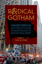 Radical GothamAnarchism in New York City from Schwab's Saloon to Occupy Wall Street