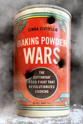 Baking Powder WarsThe Cutthroat Food Fight that Revolutionized Cooking$
