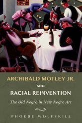 Archibald Motley Jr. and Racial ReinventionThe Old Negro in New Negro Art