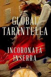 Global TarantellaReinventing Southern Italian Folk Music and Dances