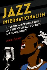 Jazz InternationalismLiterary Afro-Modernism and the Cultural Politics of Black Music$