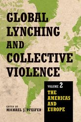 Global Lynching and Collective ViolenceVolume 2: The Americas and Europe