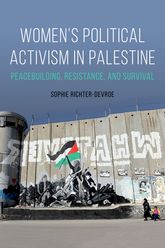 Women's Political Activism in PalestinePeacebuilding, Resistance, and Survival