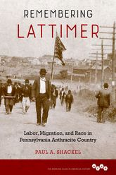 Remembering LattimerLabor, Migration, and Race in Pennsylvania Anthracite Country