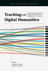 Teaching with Digital HumanitiesTools and Methods for Nineteenth-Century American Literature