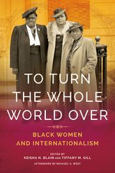 To Turn the Whole World OverBlack Women and Internationalism