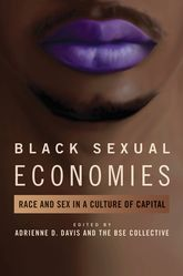 Black Sexual Economies – Race and Sex in a Culture of Capital - Illinois Scholarship Online