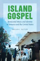 Island GospelPentecostal Music and Identity in Jamaica and the United States