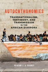 AutochthonomiesTransnationalism, Testimony, and Transmission in the African Diaspora$