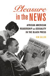 Pleasure in the NewsAfrican American Readership and Sexuality in the Black Press