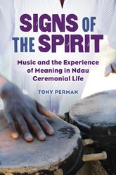 Signs of the SpiritMusic and the Experience of Meaning in Ndau Ceremonial Life$