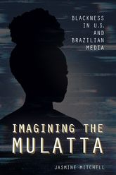 Imagining the MulattaBlackness in U.S. and Brazilian Media